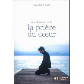 A la découverte de la prière du coeur – Claude Vilain