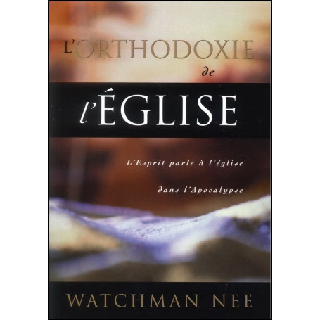 L'orthodoxie de l'église – Watchman Nee