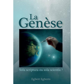 La Genèse Sola scriptura ou sola scientia ? – Egbert Egberts