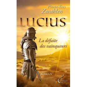 Lucius la défaite des vainqueurs – Pierre-Yves Zwahlen