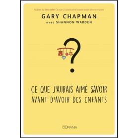 Ce que j'aurais aimé savoir avant d'avoir des enfants – Gary Chapman & Shannon Warden
