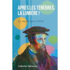 Après les ténèbres la lumière - La vie de Jean Calvin