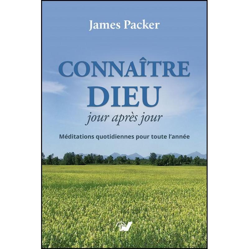 Connaître Dieu jour après jour - James Packer
