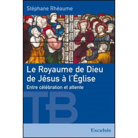 Le Royaume de Dieu de Jésus à l'Eglise – Stéphane Rhéaume
