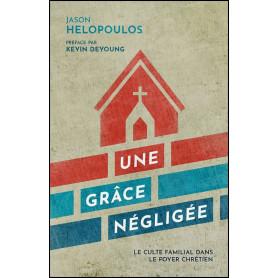 Une grâce négligée (le culte familial)– Jason Helopoulos