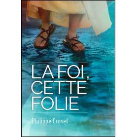 La foi, cette folie – Philippe Croset