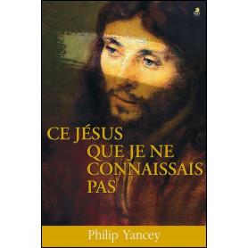 Ce Jésus que je ne connaissais pas - Philip Yancey