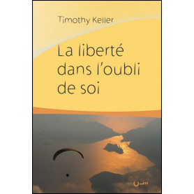 La liberté dans l'oubli de soi – Timothy Keller