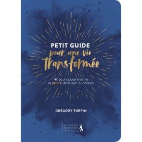 Petit Guide pour une vie transformée – Grégory Turpin