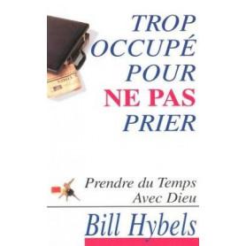 Trop occupé pour ne pas prier – Bill Hybels