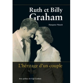 Ruth et Billy Graham L'héritage d'un couple – Hanspeter Nüesch