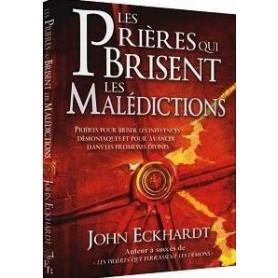 Les prières qui brisent les malédictions - John Eckhardt