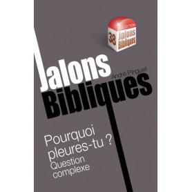 Pourquoi pleures-tu ? - Jalons bibliques 38 – André Pinguet