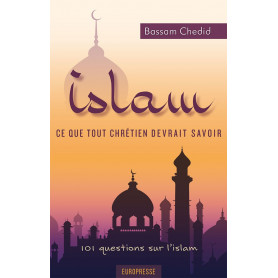 Islam ce que tout chrétien devrait savoir - Bassam Chedid– Editions Europresse