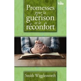 Promesses pour la guérison et le réconfort – Smith Wigglesworth