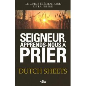 Seigneur apprends-nous à prier – Dutch Sheets