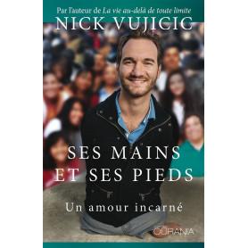 Ses mains et Ses pieds – Un amour incarné - Nick Vujicic