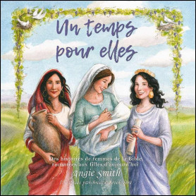 Un temps pour elles – Angie Smith – Editions Excelsis