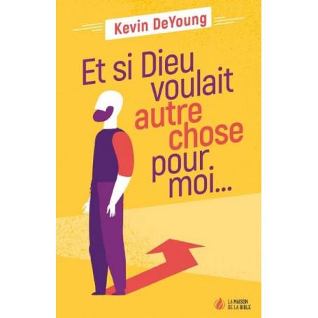 Et si Dieu voulait autre chose pour moi - Kevin DeYoung