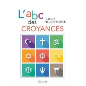 L'abc des croyances - Ulrich Neuenhausen