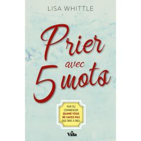 Prier avec 5 mots – Lisa Whittle