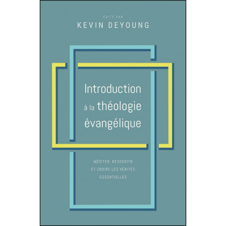 Introduction à la théologie évangélique - Kevin DeYoung