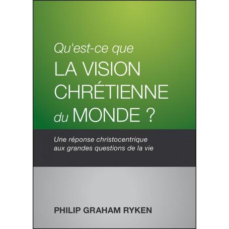 Qu'est-ce que la vision chrétienne du monde ? - Philip Graham Ryken