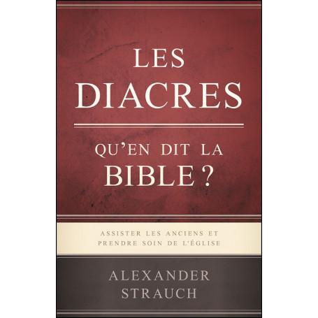 Les diacres Qu'en dit la Bible ? - Alexander Strauch