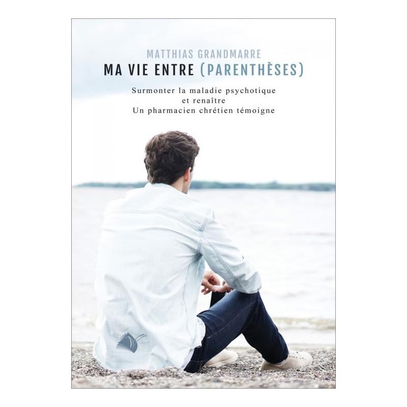 Ma vie entre parenthèse - Matthias Grandmarre
