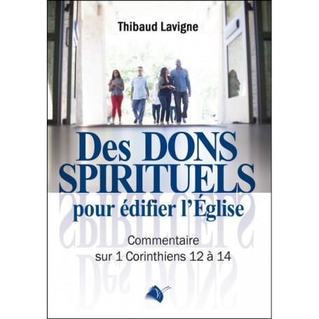 Des dons spirituels pour édifier l'Église - Thibaud Lavigne