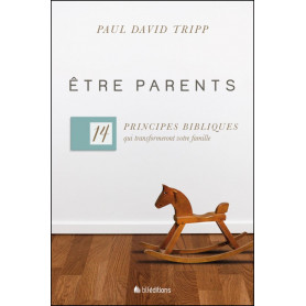 Être parents - Paul David Tripp