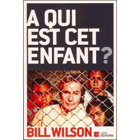 A qui est cet enfant - 3ème édition révisée - Bill Wilson