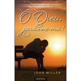 O Dieu pardonne-moi - John Miller - Nouvelle édition