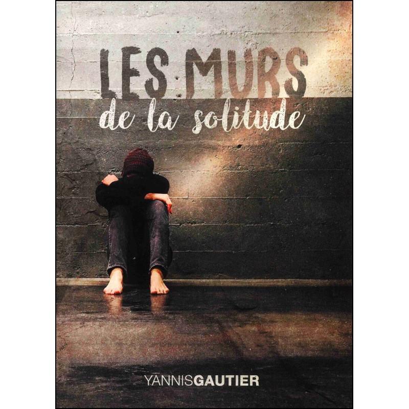 Les murs de la solitude - Gautier Yannis