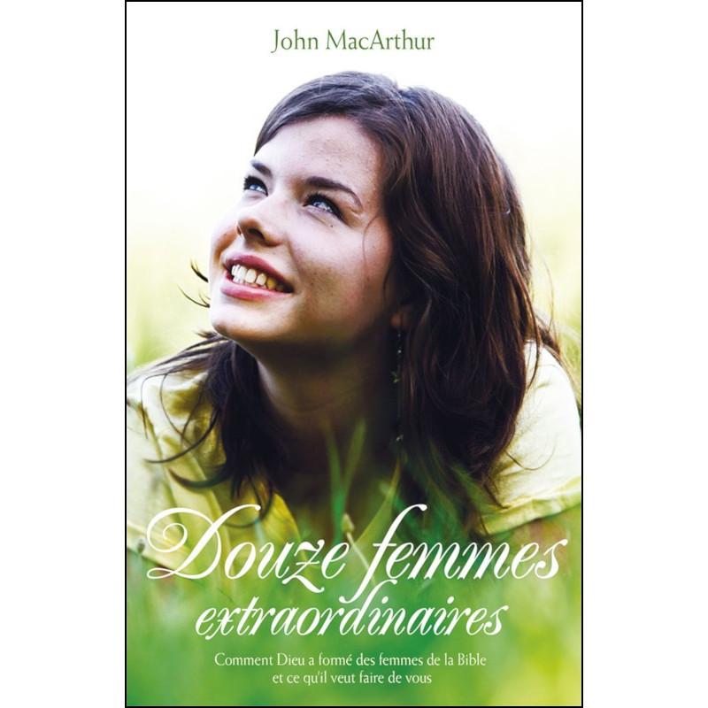 Douze femmes extraordinaires - John F. MacArthur