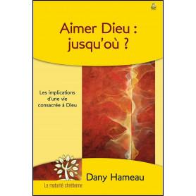 Aimer Dieu : jusqu'où ? – Dany Hameau