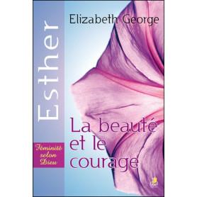 Esther la beauté et le courage - Elizabeth George