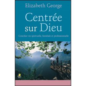 Centrée sur Dieu - Elizabeth George