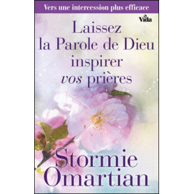 Laissez la Parole de Dieu inspirer vos prières - Stormie Omartian