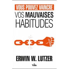 Vous pouvez vaincre vos mauvaises habitudes - Erwin W. Lutzer