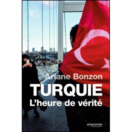 Turquie l'heure de vérité - Ariane Bonzon