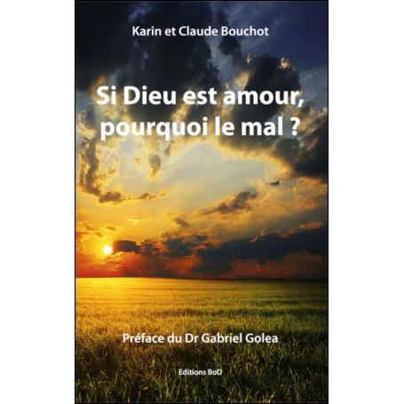 Si Dieu est amour, pourquoi le mal ? Claude et Karin Bouchot