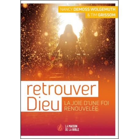 Retrouver Dieu - Nancy DeMoss Wolgemuth & Tim Grissom