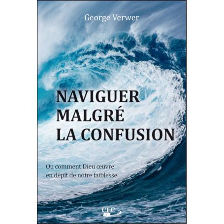 Naviguer malgré la confusion – George Verwer