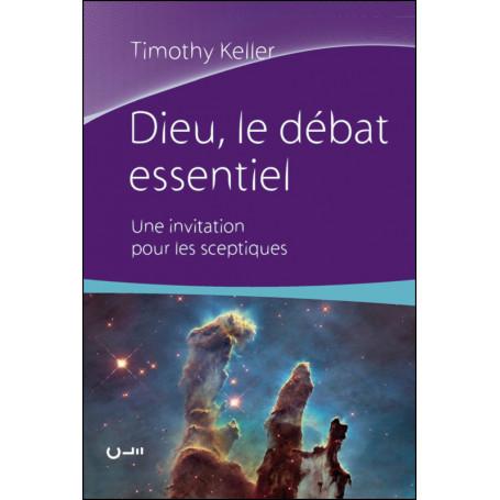 Dieu le débat essentiel - Timothy Keller