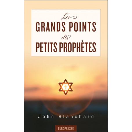 Les grands points des petits prophètes  - John Blanchard