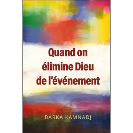 Quand on élimine Dieu de l'événement - Barka Kamnadj