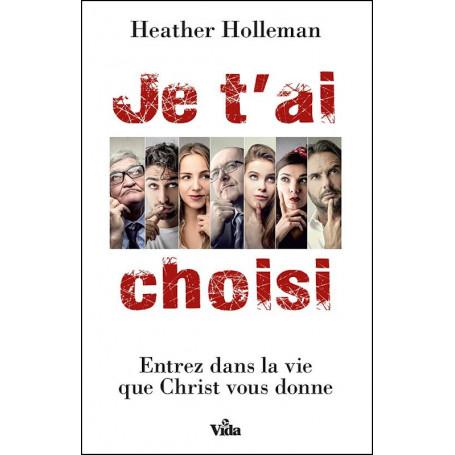 Je t'ai choisi - Heather Holleman