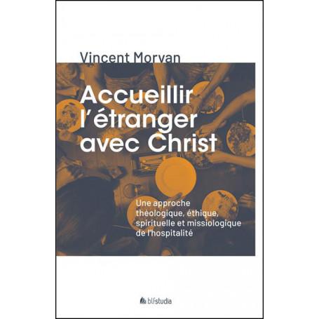 Accueillir l'étranger avec Christ - Vincent Morvan