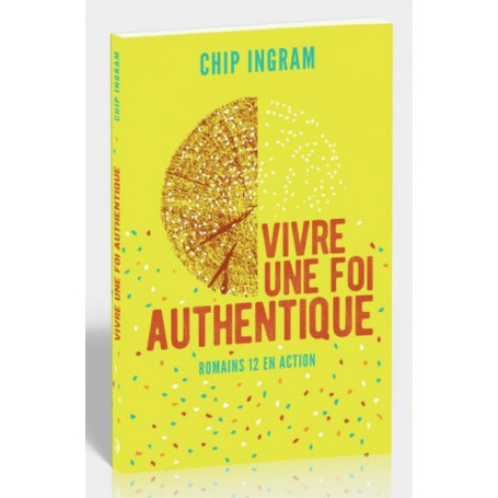 Vivre une foi authentique - Chip Ingram
